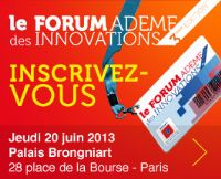 Forum ADEME des Innovations. Le jeudi 20 juin 2013 à Paris02.